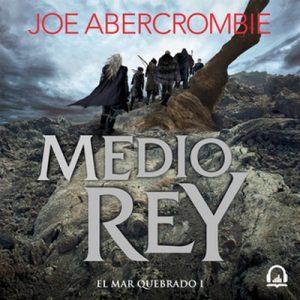 Medio rey (El mar Quebrado 1) – Joe Abercrombie [Narrado por Arturo López] [Audiolibro]