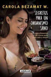 Secretos para un organismo sano: Los superalimentos y las claves para vivir más y mejor – Carola Bezamat [ePub & Kindle]
