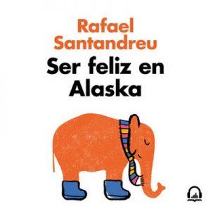 Ser feliz en Alaska – Rafael Santandreu [Narrado por Rafa Parra] [Audiolibro]