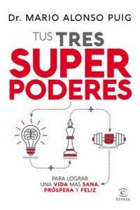 Tus tres superpoderes para lograr una vida más sana, próspera y feliz – Mario Alonso Puig [ePub & Kindle]