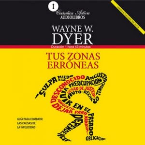 Tus zonas erróneas – Wayne W. Dyer [Narrado por Christoper Fred Smith] [Audiolibro]