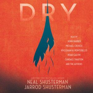 Dry – Neal Shusterman, Jarrod Shusterman [Narrado por Michael Crouch, Neal Shusterman, Noah Galvin, Jenni Barber, Kivlighan De Montebello, Jarrod Shusterman] [Audiolibro] [English]
