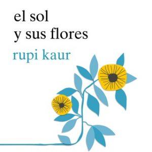 El sol y sus flores – Rupi Kaur [Narrado por Elvira Sastre] [Audiolibro]