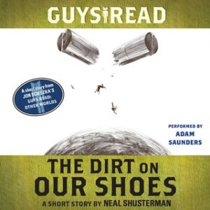 Guys Read: The Dirt on Our Shoes – Neal Shusterman [Narrado por Adam Saunders] [Audiolibro] [English]