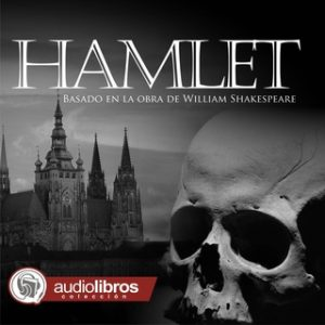 Hamlet – William Shakespeare [Narrado por Staff Audiolibros Colección] [Audiolibro] [Español]