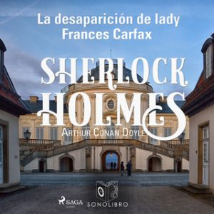 La desaparición de lady Frances Carfax – Arthur Conan Doyle [Narrado por Pablo López] [Audiolibro]