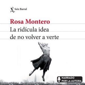 La ridícula idea de no volver a verte – Rosa Montero [Narrado por Rosa Montero] [Audiolibro]