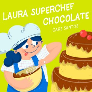 Laura Superchef: Chocolate – Care Santos [Narrado por Nuria Caic] [Audiolibro]