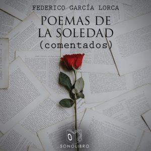 Poemas de la soledad – Comentados – Federico García Lorca [Narrado por Joan Mora] [Audiolibro]