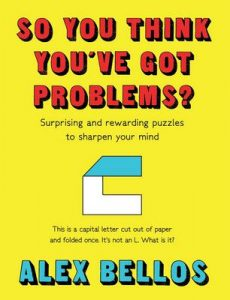 So You Think You've Got Problems?: Surprising and rewarding puzzles to sharpen your mind – Alex Bellos [ePub & Kindle] [English]