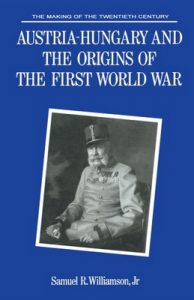 Austria-Hungary and the Origins of the First World War – Samuel R. Williamson [PDF] [English]