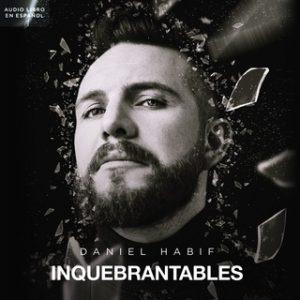 Inquebrantables – Daniel Habif [Narrado por Daniel Habif] [Audiolibro]