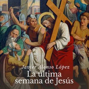 La última semana de Jesús – Javier Alonso [Narrado por César Rodríguez] [Audiolibro]