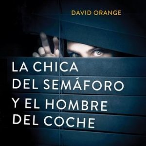 La Chica del Semáforo y el Hombre del Coche – David Orange [Narrado por Juan Magraner] [Audiolibro]