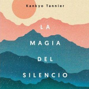 La magia del silencio – Kankyo Tannier [Narrado por Resu Belmonte] [Audiolibro]