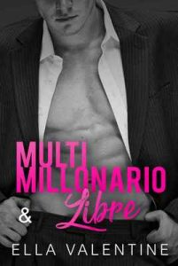 Multimillonario & Libre – Ella Valentine [ePub & Kindle]