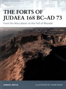 The Forts of Judaea 168 BC–AD 73: From the Maccabees to the Fall of Masada (Fortress Book 65) – Samuel Rocca, Adam Hook [PDF] [English]