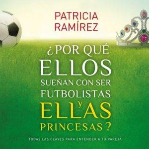 ¿Por qué ellos sueñan con ser futbolistas y ellas princesas? – Patricia Ramírez [Narrado por Lola Sans] [Audiolibro] [Español]