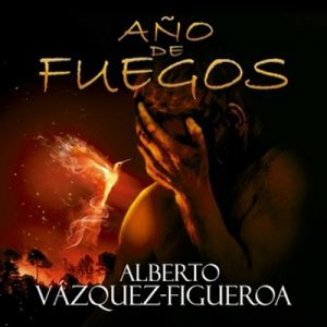 Año de fuegos – Alberto Vázquez-Figueroa [Narrado por Carlos Olalla] [Audiolibro] [Español]