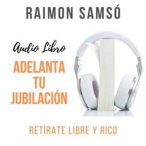 Adelanta tu Jubilación – Raimon Samsó [Narrado por Alfonso Sales] [Audiolibro] [Español]