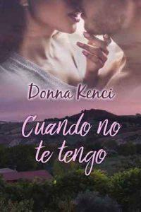 Cuando no te tengo – Donna Kenci [ePub & Kindle]