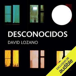 Desconocidos – David Lozano [Narrado por Valeria Estrada] [Audiolibro] [Español]