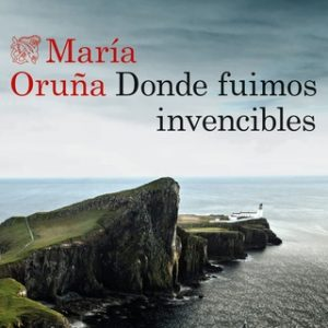 Donde fuimos invencibles – María Oruña [Narrado por Pau Ferrer] [Audiolibro] [Español]