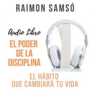 El Poder de la Disciplina – Raimon Samsó [Narrado por Alfonso Sales] [Audiolibro] [Español]