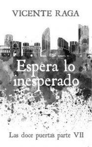 Espera lo inesperado: Las doce puertas parte VII – Vicente Raga [ePub & Kindle]