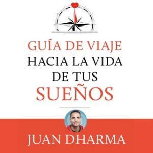 Guía de viaje hacia la vida de tus sueños – Juan Dharma [Narrado por Esteban Massana] [Audiolibro] [Español]