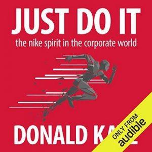Just Do It, The Nike Spirit in the Corporate World – Donald Katz [Narrado por  Donald Katz, Brian Sutherland] [Audiolibro] [English]
