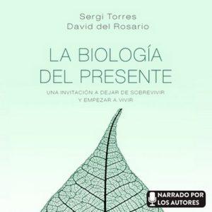 La biología del presente – Sergi Torres, David del Rosario [Narrado por Sergi Torres, David del Rosario] [Audiolibro] [Español]
