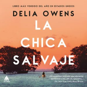 La chica salvaje – Delia Owens [Narrado por Francis Gala] [Audiolibro] [Español]