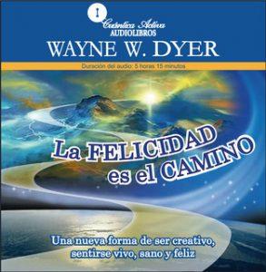 La felicidad es el camino – Wayne W. Dyer [Narrado por Eduardo Millán Portillo] [Audiolibro] [Español]