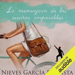 La mensajera de los sueños imposibles – Nieves Garcia Bautista [Narrado por Valeria Estrada] [Audiolibro] [Español]