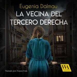 La vecina del tercero derecha – Eugenia Dalmau [Narrado por Francis Gala] [Audiolibro] [Español]