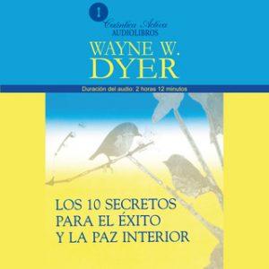 Los 10 secretos para el éxito y la paz interior – Wayne W. Dyer [Narrado por Christoper Fred Smith] [Audiolibro] [Español]