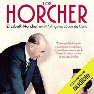 Los Horcher – Elisabeth Horcher, Mª Ángeles López de Celis [Narrado por Jaime Collepardo] [Audiolibro] [Español]