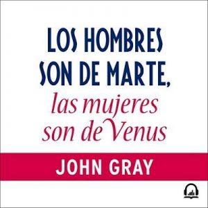 Los hombres son de Marte, las mujeres de Venus, La guía definitiva para entender a tu pareja –  John Gray [Narrado por Mauricio Pérez] [Audiolibro] [Español]