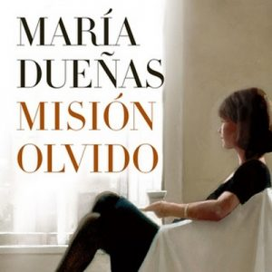 Misión Olvido – María Dueñas [Narrado por Remedios Márquez] [Audiolibro] [Español]