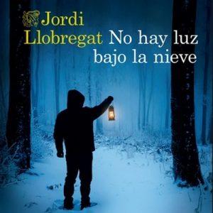 No hay luz bajo la nieve – Jordi Llobregat [Narrado por Laura Romero, Miguel Coll] [Audiolibro] [Español]