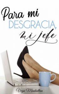 Para mi desgracia, mi jefe – Vega Manhattan [ePub & Kindle]