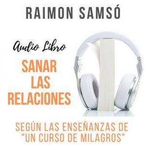 Sanar las Relaciones – Raimon Samsó [Narrado por Alfonso Sales] [Audiolibro] [Español]
