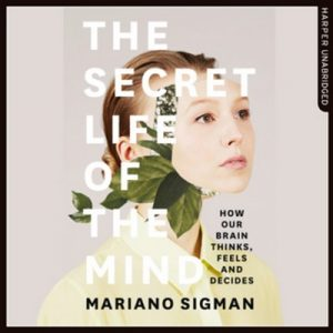 The Secret Life of the Mind – Mariano Sigman [Narrado por Peter Noble] [Audiolibro] [English]