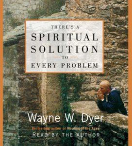 There's A Spiritual Solution to Every Problem – Wayne W. Dyer [Narrado por Wayne W. Dyer] [Audiolibro] [Español]