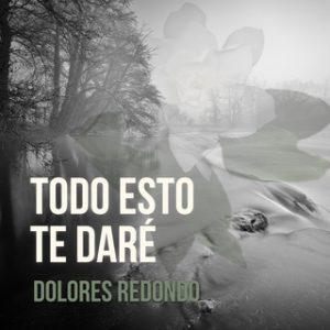 Todo esto te daré – Dolores Redondo [Narrado por Benjamín Figueres] [Audiolibro] [Español]
