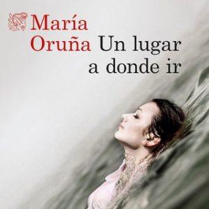 Un lugar a donde ir – María Oruña [Narrado por David Robles] [Audiolibro] [Español]