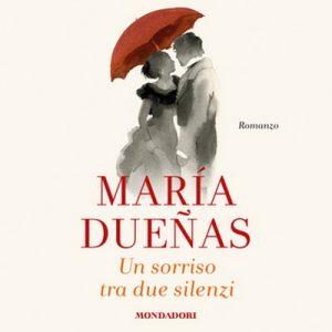 Un sorriso tra due silenzi – María Dueñas [Narrado por Betta Cucci] [Audiolibro] [Italian]