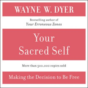 Your Sacred Self – Wayne W. Dyer [Narrado por Wayne W. Dyer] [Audiolibro] [English]