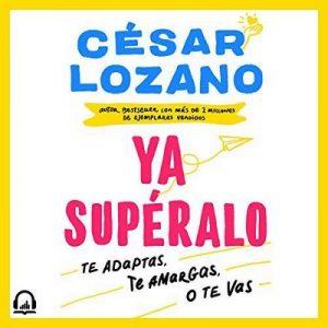 ¡Ya supéralo! – César Lozano [Narrado por César Lozano, Noé Velázquez] [Audiolibro] [Español]